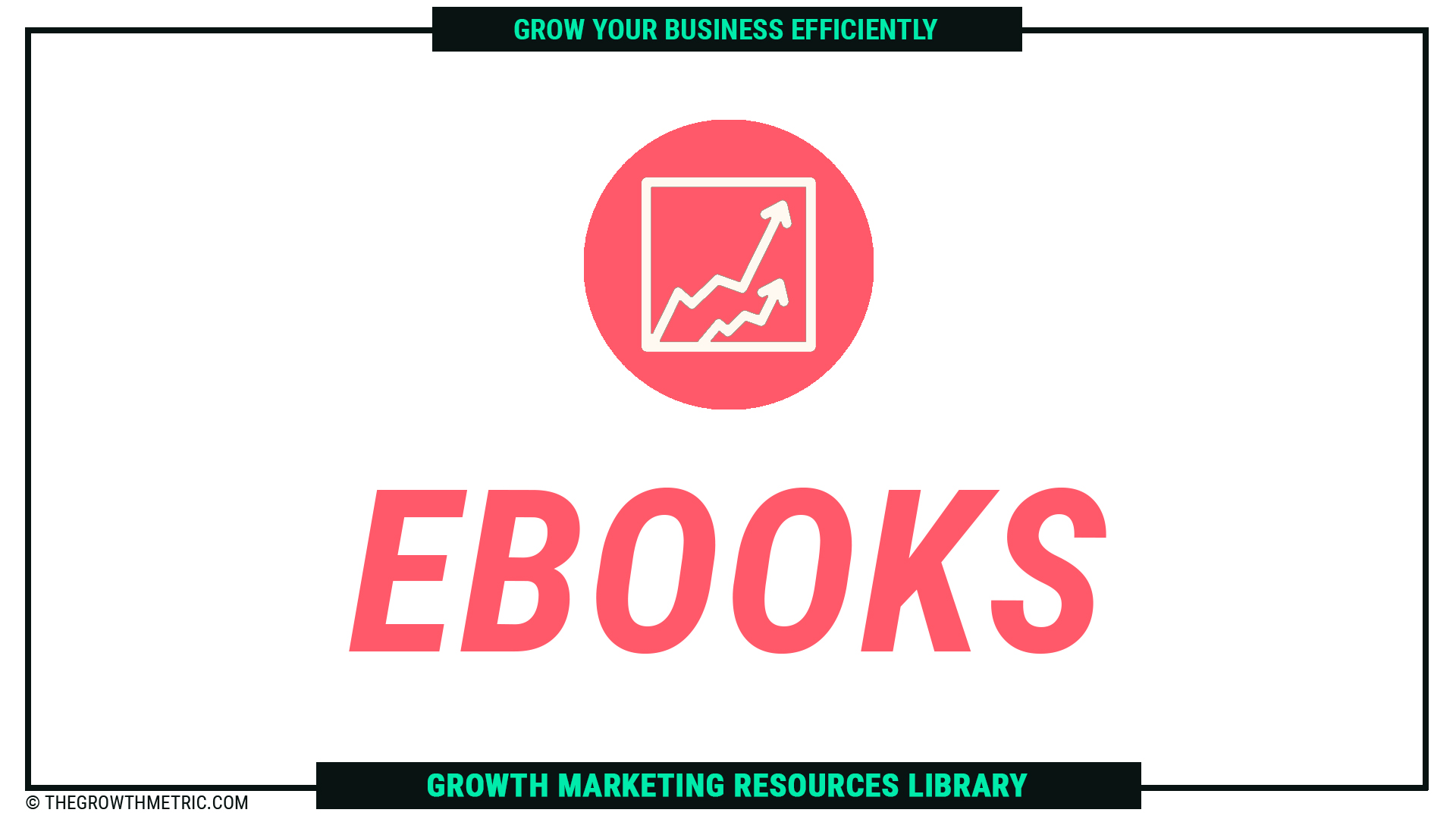 The Growth Metric Ebooks